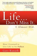 Life... Don't Miss It. I Almost Did 1st Edition 9781599322698 1599322692
