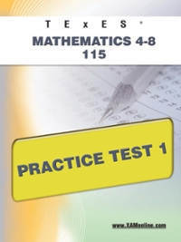 TExES Mathematics 4-8 115 Practice Test 1 1st Edition 9781607872733 1607872730