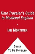 The Time Traveler's Guide to Medieval England 1st Edition 9781439112908 1439112908