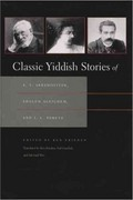 Classic Yiddish Stories of S. Y. Abramovitsh, Sholem Aleichem, and I. L. Peretz 1st Edition 9780815632917 0815632916