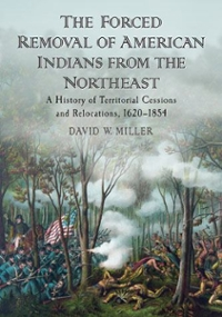 The Forced Removal of American Indians from the Northeast 0 9780786464968 0786464968