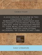 A Joco-Serious Discourse in Two Dialogues Between a Northumberland-Gentleman and His Tenant, a Scotchman, Both Old Cavaliers 0 9781240944569 124094456X