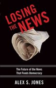 Losing the News: The Future of the News that Feeds Democracy (Institutions of American Democracy) 1st Edition 9780195181234 0195181239