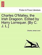 Charles O'Malley, the Irish Dragoon Edited by Harry Lorrequer [by C J L ] 0 9781241236229 1241236224