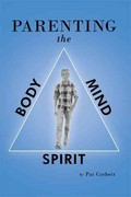 Parenting the Body, Mind, and Spirit 0 9781449715762 1449715761
