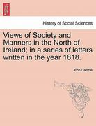 Views of Society and Manners in the North of Ireland; In a Series of Letters Written in the Year 1818. 0 9781241205270 1241205272