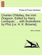 Charles O'Malley, the Irish Dragoon Edited by Harry Lorrequer; with Illustrations by Phiz [I E H K Browne] 0 9781241162696 1241162697