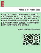 Forty Days in the Desert on the Track of the Israelites; or, a Journey from Cairo by Wady Feiran to Mount Sinai and Petra by the Author of Walks Abo 0 9781241162764 124116276X