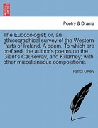 The Eudoxologist; or, an Ethicographical Survey of the Western Parts of Ireland a Poem to Which Are Prefixed, the Author's Poems on the Giant's Caus 0 9781241248864 1241248869