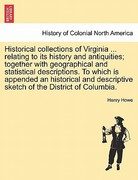 Historical Collections of Virginia Relating to Its History and Antiquities; Together with Geographical and Statistical Descriptions to Which Is 0 9781241465469 1241465460