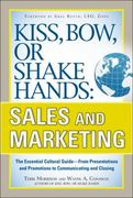 Kiss, Bow, or Shake Hands, Sales and Marketing: The Essential Cultural Guide—From Presentations and Promotions to Communicating and Closing 1st Edition 9780071718417 0071718419