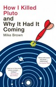 How I Killed Pluto and Why It Had It Coming 1st Edition 9780385531108 0385531109