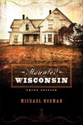 Haunted Wisconsin 3rd edition 9780299285944 0299285944