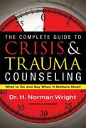 The Complete Guide to Crisis and Trauma Counseling 1st Edition 9780830758401 0830758402