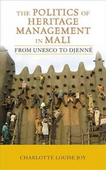 The Politics of Heritage Management in Mali 1st Edition 9781315417523 1315417529