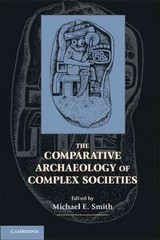 The Comparative Archaeology of Complex Societies 1st Edition 9780521142120 0521142121