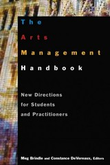 The Arts Management Handbook: New Directions for Students and Practitioners 1st Edition 9780765617422 0765617420
