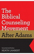The Biblical Counseling Movement after Adams 1st Edition 9781433528132 1433528134
