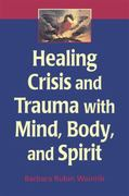 Healing Crisis and Trauma with Mind, Body, and Spirit 1st Edition 9780826132468 0826132464