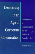 Democracy in an Age of Corporate Colonization 1st Edition 9780791408643 0791408647