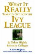 What It Really Takes to Get Into Ivy League and Other Highly Selective Colleges 1st edition 9780071412599 007141259X