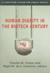 Human Dignity in the Biotech Century 1st Edition 9780830827831 0830827838