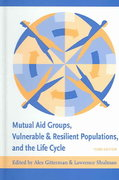 Mutual Aid Groups, Vulnerable and Resilient Populations, and the Life Cycle 3rd Edition 9780231128841 0231128843