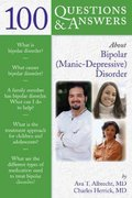 100 Questions  &  Answers About Bipolar (Manic-Depressive) Disorder 1st edition 9780763732318 0763732311
