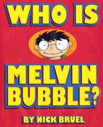 Who Is Melvin Bubble? 1st edition 9781596431164 1596431164