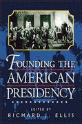 Founding the American Presidency 1st Edition 9780847694990 0847694992