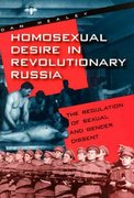 Homosexual Desire in Revolutionary Russia 2nd edition 9780226322339 0226322335
