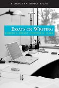 Essays on Writing (A Longman Topics Reader) 1st edition 9780205521449 0205521444