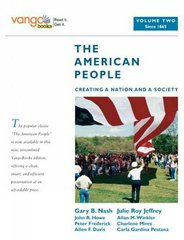 American People, The: Creating a Nation and a Society, Volume 2 (from 1865), VangoBooks 1st edition 9780205642830 0205642837