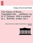 The History of Rome Translated with Additions, by W P Dickson with a Preface by L Schmitz 0 9781241430764 1241430764