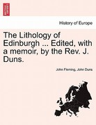 The Lithology of Edinburgh Edited, with a Memoir, by the Rev J Duns 0 9781241505806 1241505802