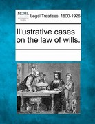 Illustrative Cases on the Law of Wills 0 9781241102036 1241102031