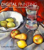 Digital Painting for the Complete Beginner 1st Edition 9780823099368 0823099369