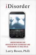 iDisorder: Understanding Our Obsession with Technology and Overcoming Its Hold on Us 1st Edition 9781137000361 1137000368