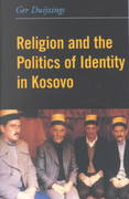 Religion and the Politics of Identity in Kosovo 0 9780231120999 0231120990