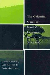 The Columbia Guide to South African Literature in English Since 1945 0 9780231130462 0231130465