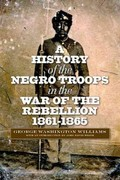 A History of the Negro Troops in the War of Rebellion, 1861-1865 0 9780823233854 0823233855