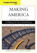 Cengage Advantage Books: Making America, Volume 1: To 1877 6th edition 9780840028723 0840028725