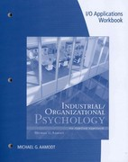 Industrial/Organizational Applications Workbook for Aamodt's Industrial/Organizational Psychology: An Applied Approach, 7th 7th edition 9781133489054 1133489052