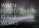 When Photography Really Works 1st Edition 9780764147890 0764147897