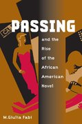 Passing and the Rise of the African American Novel 1st Edition 9780252072482 0252072480