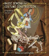 Basic Sewing for Costume Construction 2nd Edition 9781478616351 1478616350