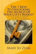 The 7 Keys to Unlocking the Secrets of Your City's Budget 2nd Edition 9781460915004 1460915003