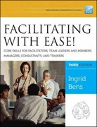 Facilitating with Ease! Core Skills for Facilitators, Team Leaders and Members, Managers, Consultants, and Trainers 3rd Edition 9781118107744 1118107748