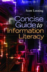 Concise Guide to Information Literacy 1st Edition 9781598849493 1598849492
