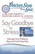 Chicken Soup for the Soul: Say Goodbye to Stress 0 9781935096887 1935096885